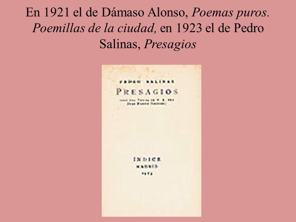 En 1921 el de Dámaso Alonso, Poemas puros. Poemillas de la ciudad, en 1923 el de Pedro Salinas, Presagios