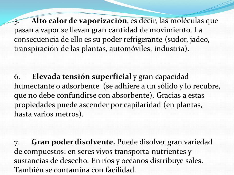5. Alto calor de vaporización, es decir, las moléculas que pasan a vapor se llevan gran cantidad de movimiento. La consecuencia de ello es su poder re