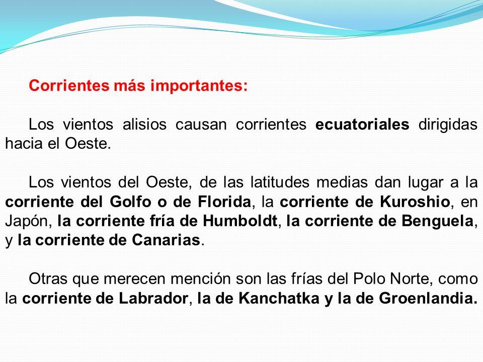 Corrientes más importantes: Los vientos alisios causan corrientes ecuatoriales dirigidas hacia el Oeste. Los vientos del Oeste, de las latitudes media