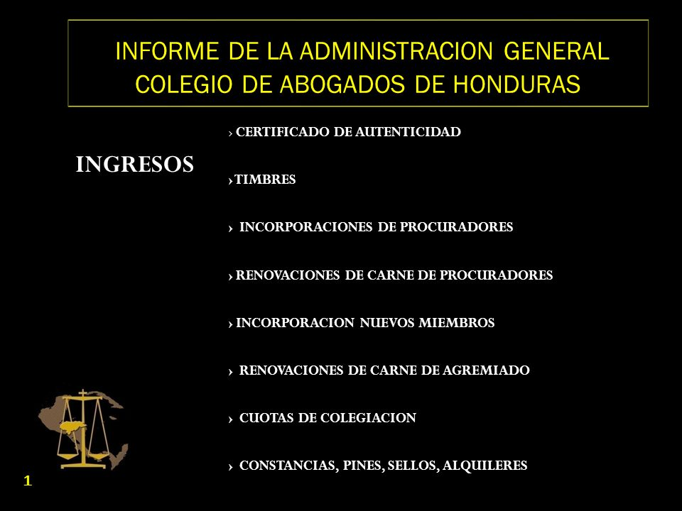 INFORME DE LA ADMINISTRACION GENERAL COLEGIO DE ABOGADOS DE HONDURAS INGRESOS CERTIFICADO DE AUTENTICIDAD TIMBRES INCORPORACIONES DE PROCURADORES RENO