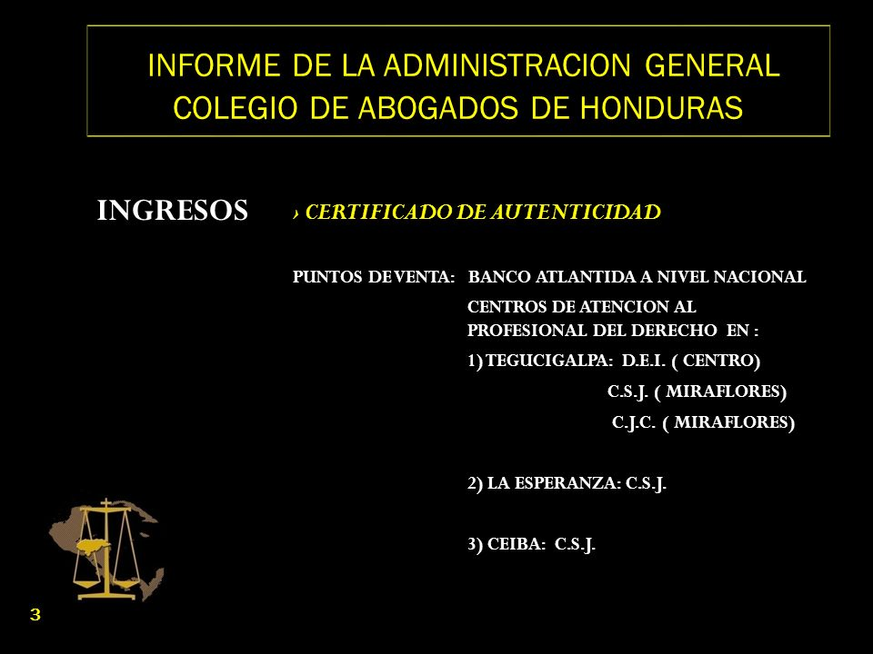INFORME DE LA ADMINISTRACION GENERAL COLEGIO DE ABOGADOS DE HONDURAS INGRESOS CERTIFICADO DE AUTENTICIDAD PUNTOS DE VENTA: BANCO ATLANTIDA A NIVEL NAC