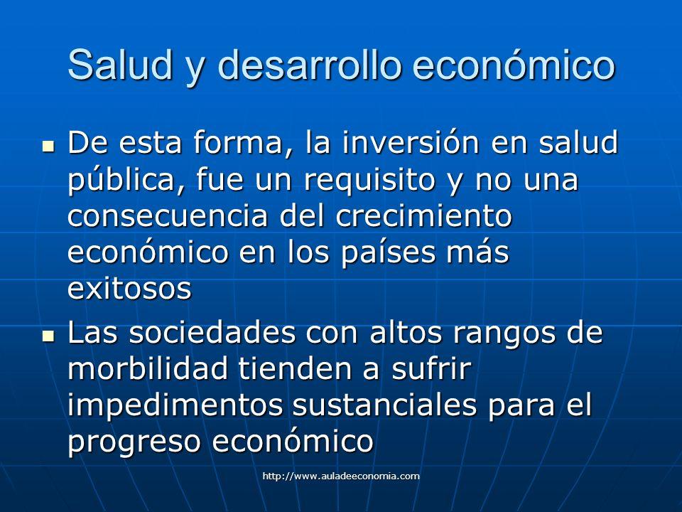 http://www.auladeeconomia.com Salud y desarrollo económico De esta forma, la inversión en salud pública, fue un requisito y no una consecuencia del cr