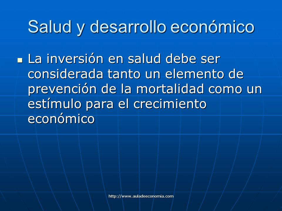 http://www.auladeeconomia.com Salud y desarrollo económico La inversión en salud debe ser considerada tanto un elemento de prevención de la mortalidad