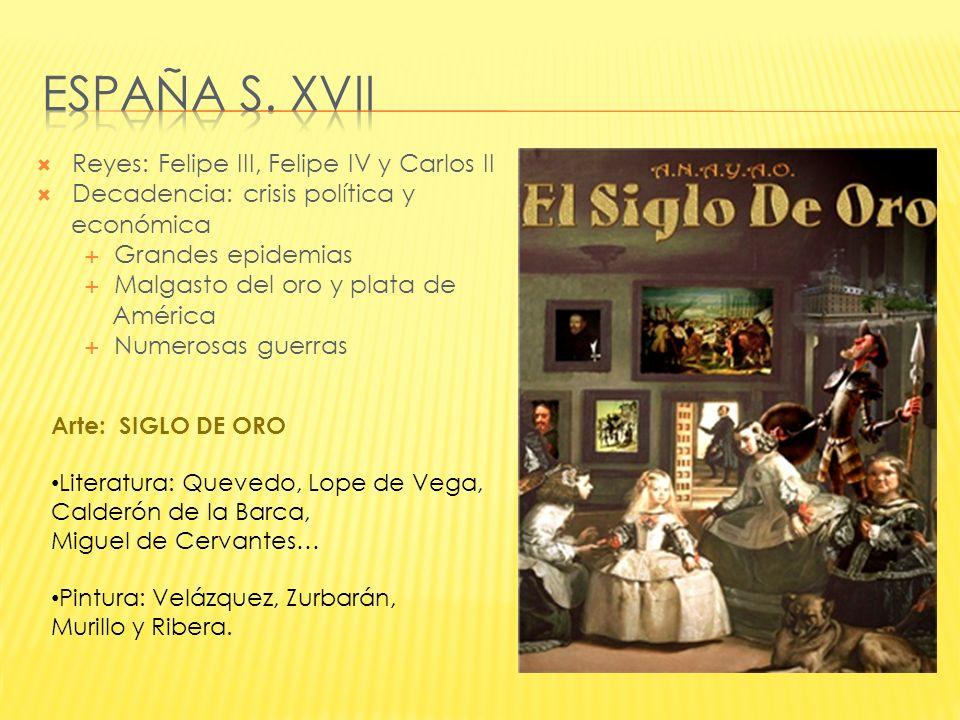 Reyes: Felipe III, Felipe IV y Carlos II Decadencia: crisis política y económica Grandes epidemias Malgasto del oro y plata de América Numerosas guerr