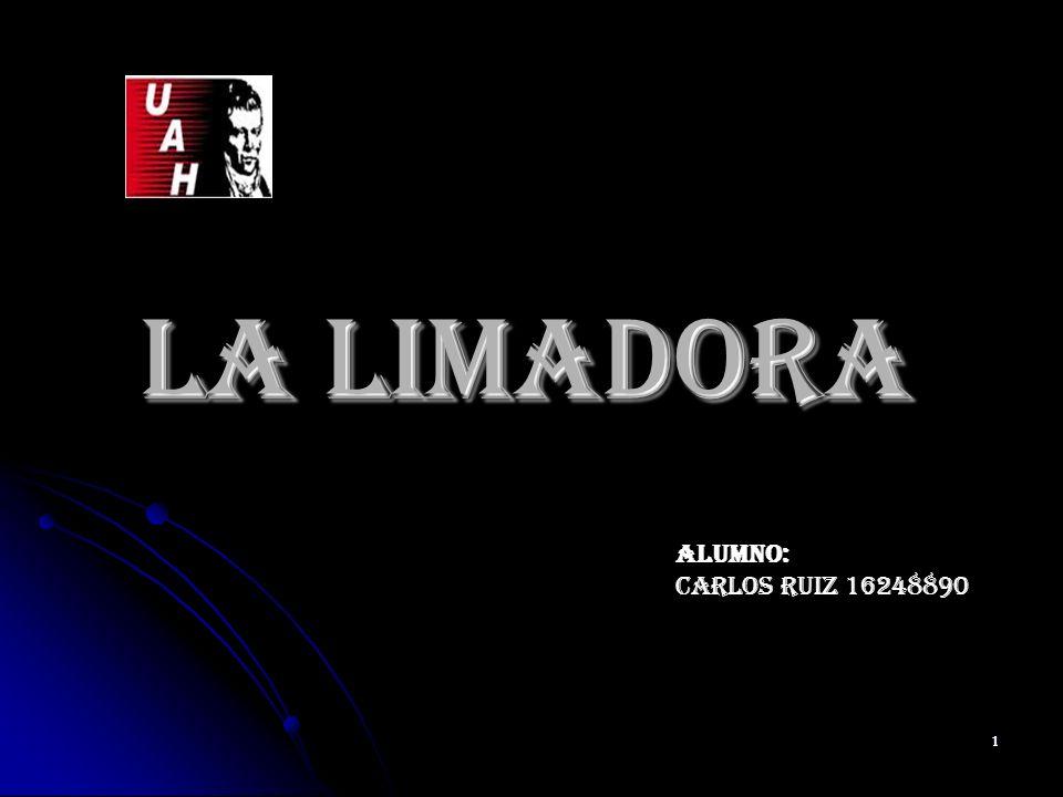 1 LA LIMADORA Alumno: Carlos Ruiz 16248890