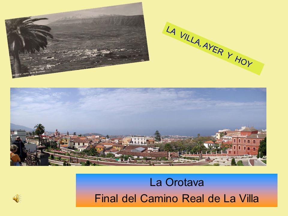 La Orotava Final del Camino Real de La Villa LA VILLA, AYER Y HOY