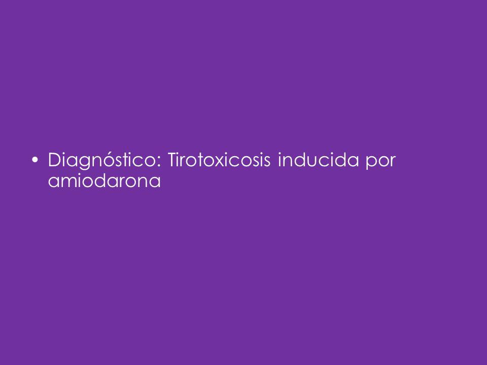 Diagnóstico: Tirotoxicosis inducida por amiodarona