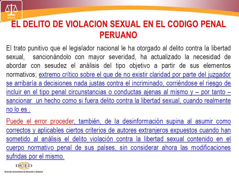 EL DELITO DE VIOLACION SEXUAL EN EL CODIGO PENAL PERUANO El trato punitivo que el legislador nacional le ha otorgado al delito contra la libertad sexu