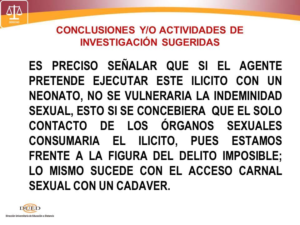 CONCLUSIONES Y/O ACTIVIDADES DE INVESTIGACIÓN SUGERIDAS ES PRECISO SEÑALAR QUE SI EL AGENTE PRETENDE EJECUTAR ESTE ILICITO CON UN NEONATO, NO SE VULNE