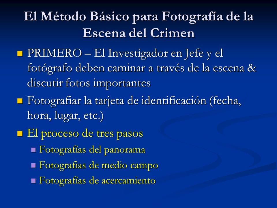 El Método Básico para Fotografía de la Escena del Crimen PRIMERO – El Investigador en Jefe y el fotógrafo deben caminar a través de la escena & discut
