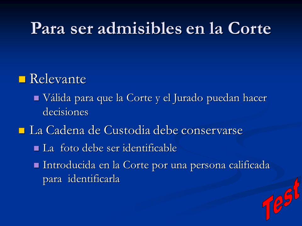 Para ser admisibles en la Corte Relevante Relevante Válida para que la Corte y el Jurado puedan hacer decisiones Válida para que la Corte y el Jurado