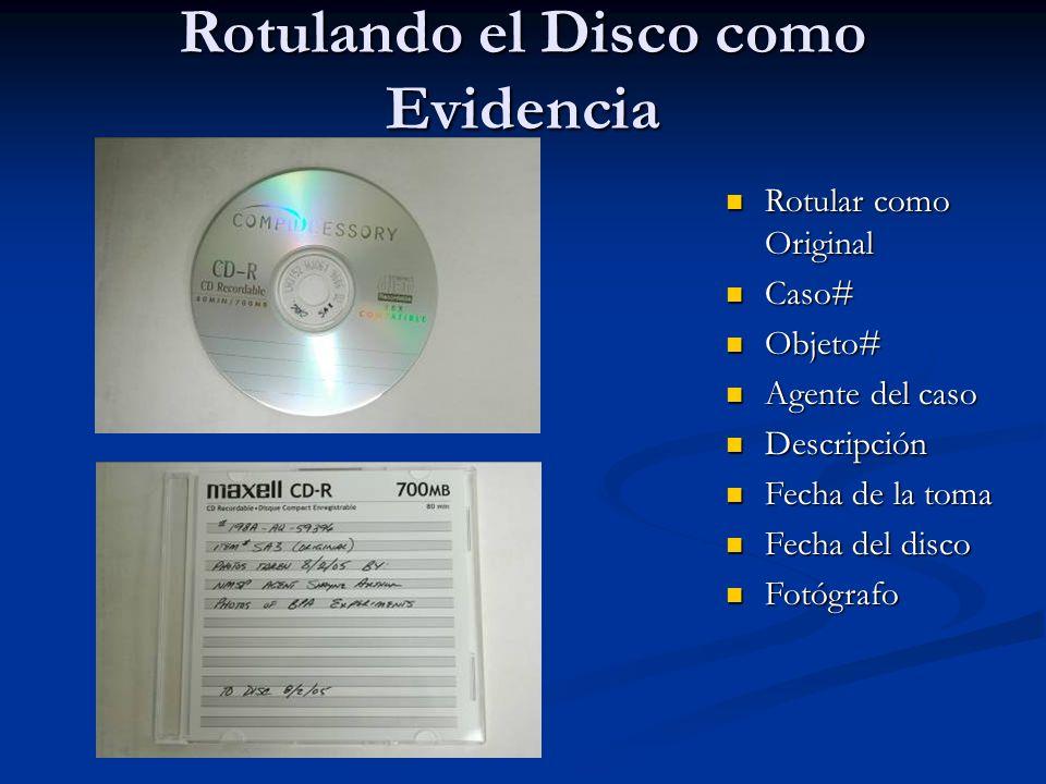 Rotulando el Disco como Evidencia Rotular como Original Rotular como Original Caso# Caso# Objeto# Objeto# Agente del caso Agente del caso Descripción