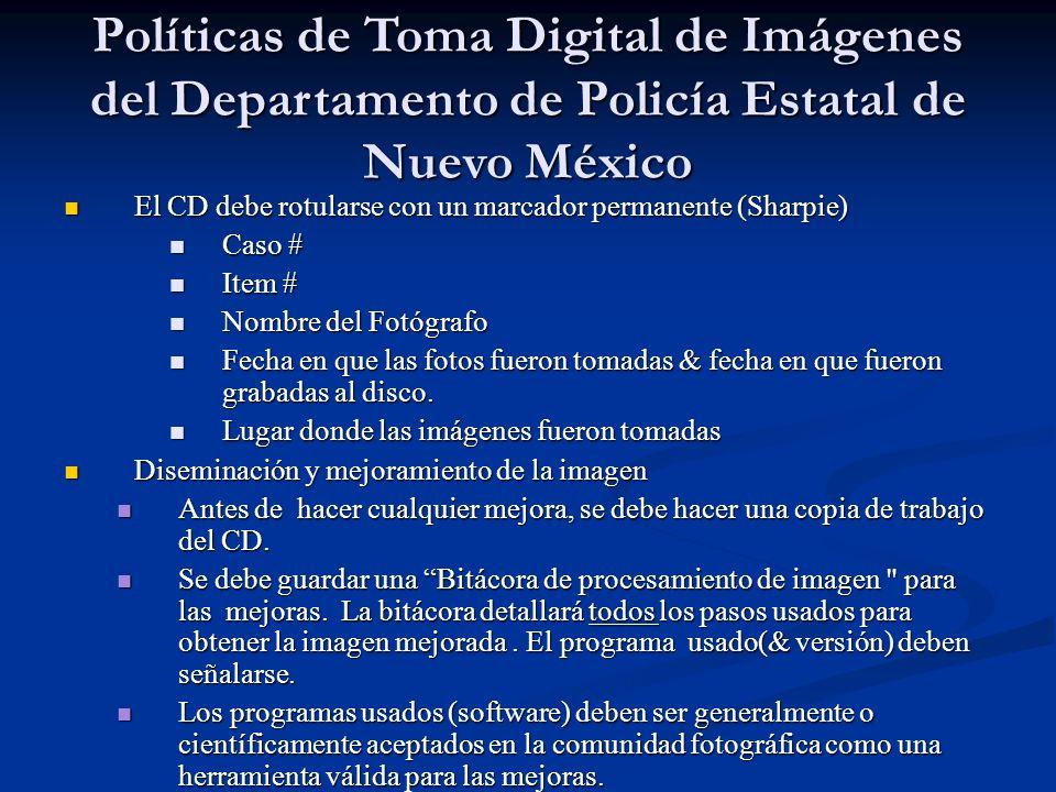 Políticas de Toma Digital de Imágenes del Departamento de Policía Estatal de Nuevo México El CD debe rotularse con un marcador permanente (Sharpie) El