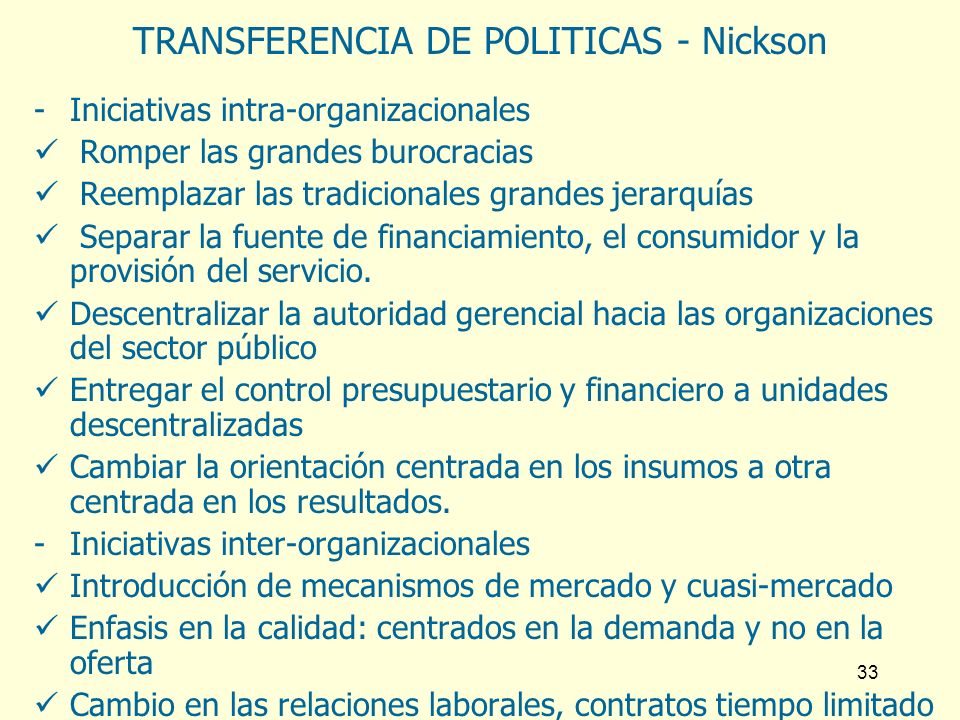 33 TRANSFERENCIA DE POLITICAS - Nickson -Iniciativas intra-organizacionales Romper las grandes burocracias Reemplazar las tradicionales grandes jerarq