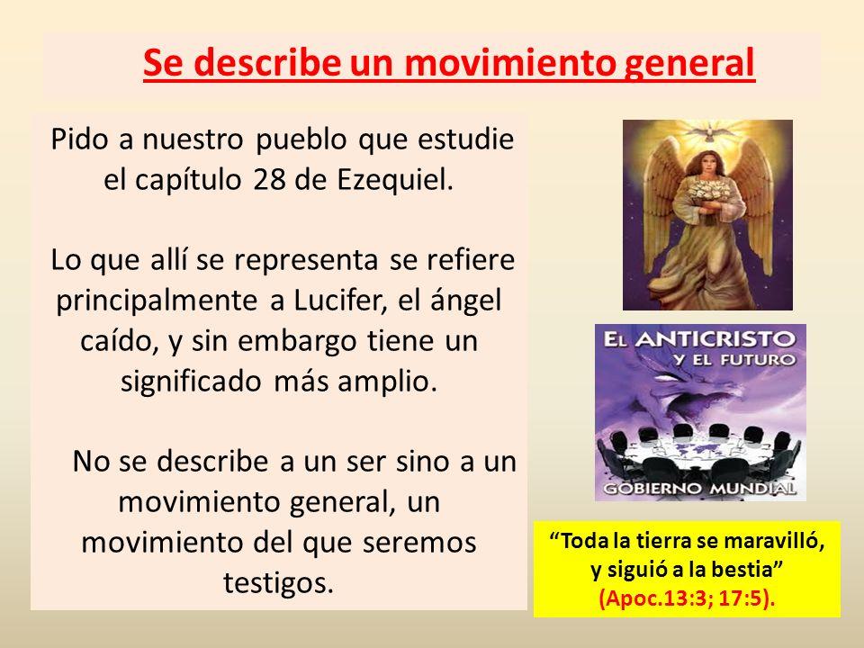 Se describe un movimiento general Pido a nuestro pueblo que estudie el capítulo 28 de Ezequiel. Lo que allí se representa se refiere principalmente a