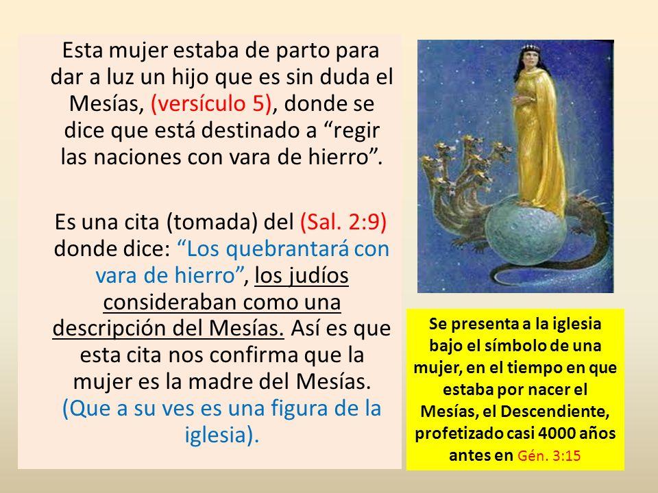 Esta mujer estaba de parto para dar a luz un hijo que es sin duda el Mesías, (versículo 5), donde se dice que está destinado a regir las naciones con