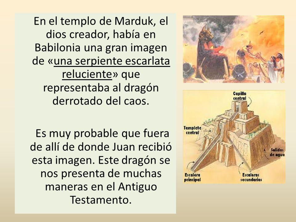En el templo de Marduk, el dios creador, había en Babilonia una gran imagen de «una serpiente escarlata reluciente» que representaba al dragón derrota
