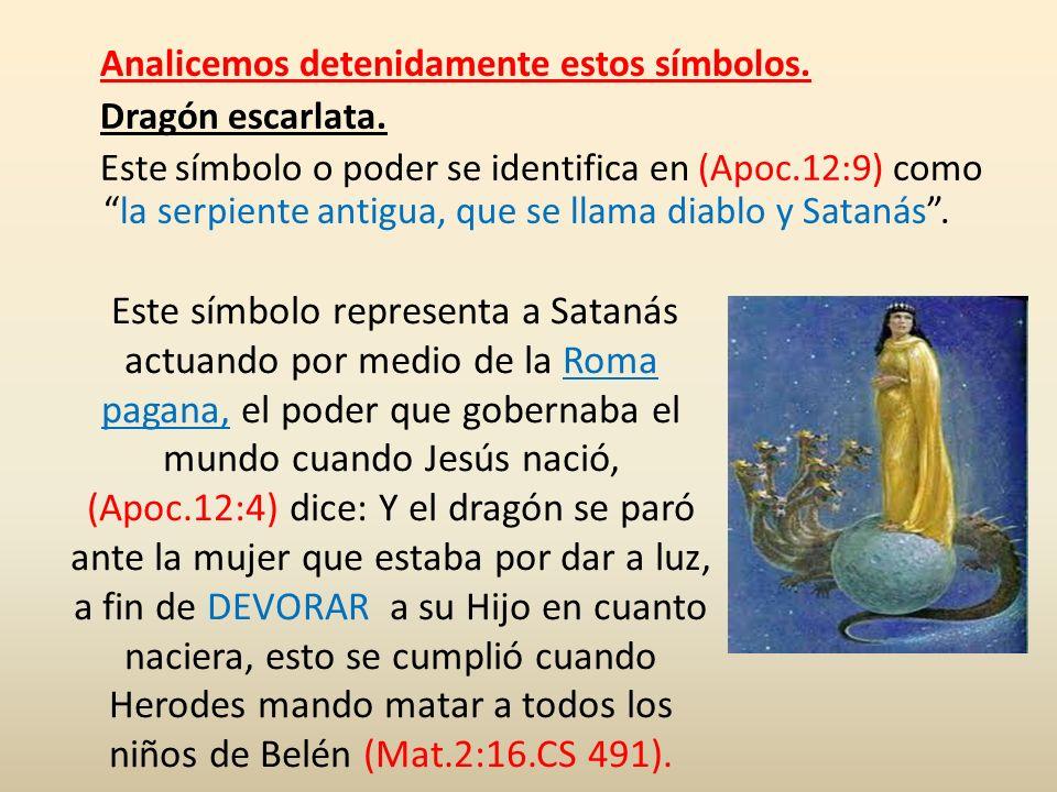 Analicemos detenidamente estos símbolos. Dragón escarlata. Este símbolo o poder se identifica en (Apoc.12:9) comola serpiente antigua, que se llama di
