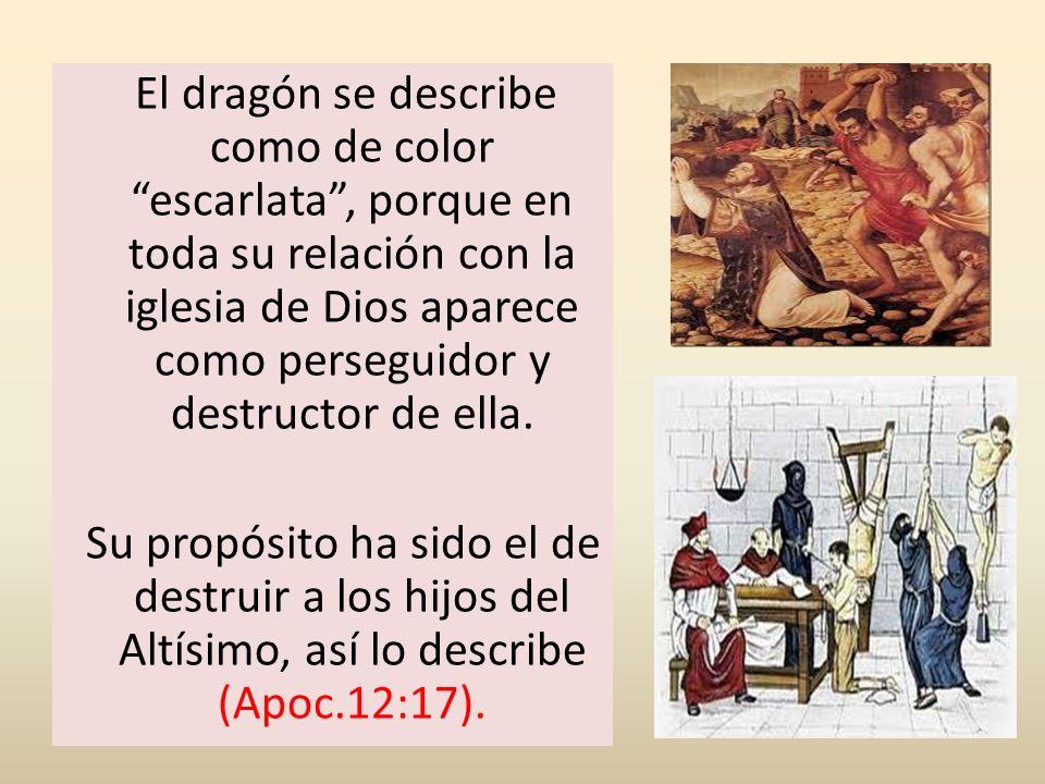 El dragón se describe como de color escarlata, porque en toda su relación con la iglesia de Dios aparece como perseguidor y destructor de ella. Su pro