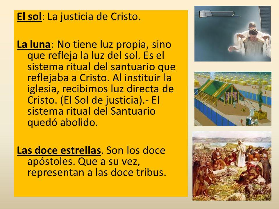 El sol: La justicia de Cristo. La luna: No tiene luz propia, sino que refleja la luz del sol. Es el sistema ritual del santuario que reflejaba a Crist