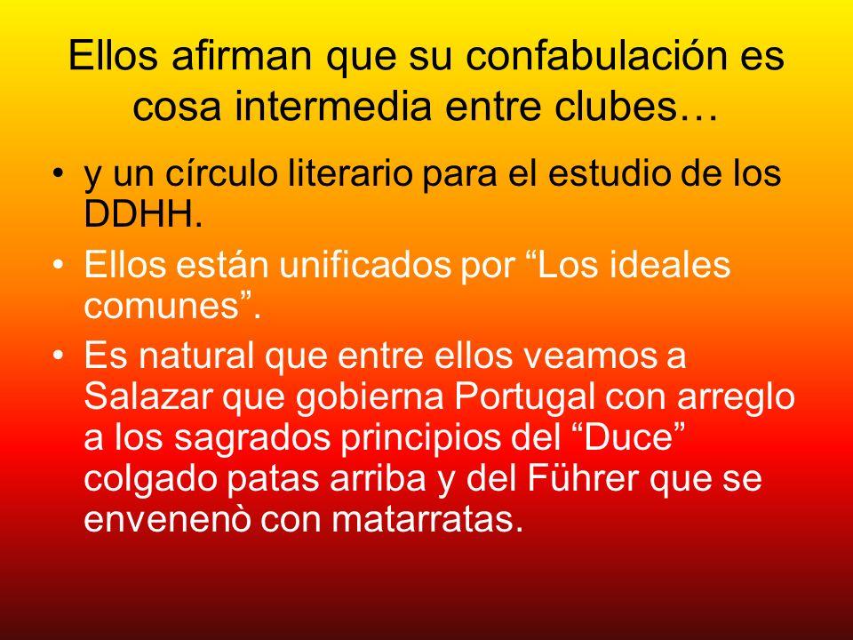 Ellos afirman que su confabulación es cosa intermedia entre clubes… y un círculo literario para el estudio de los DDHH. Ellos están unificados por Los