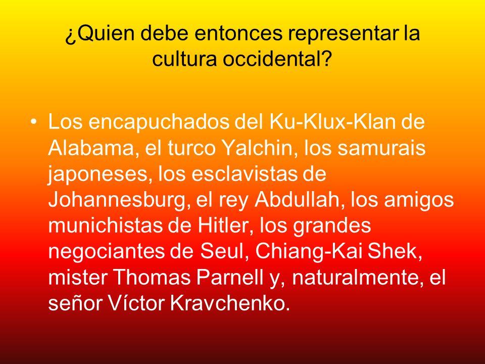 ¿Quien debe entonces representar la cultura occidental? Los encapuchados del Ku-Klux-Klan de Alabama, el turco Yalchin, los samurais japoneses, los es