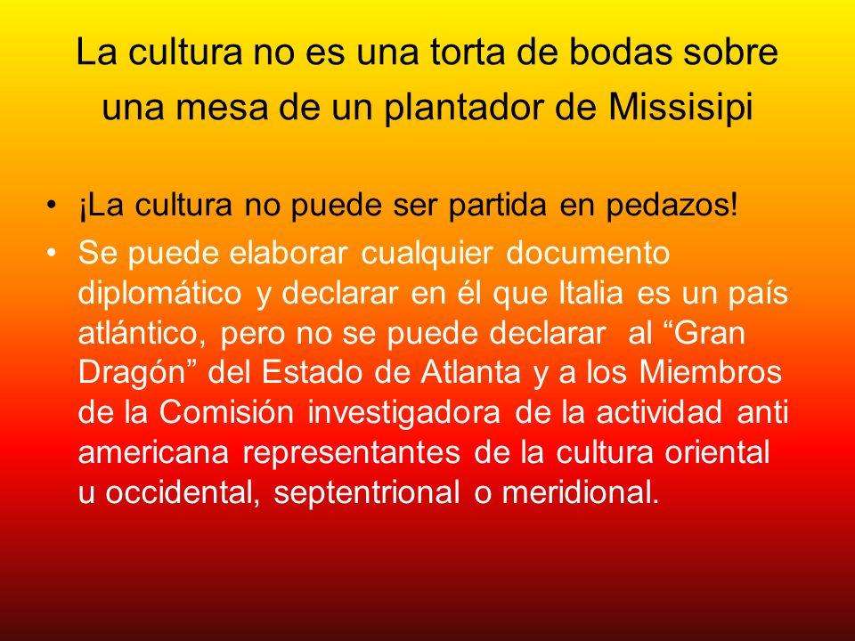 La cultura no es una torta de bodas sobre una mesa de un plantador de Missisipi ¡La cultura no puede ser partida en pedazos! Se puede elaborar cualqui