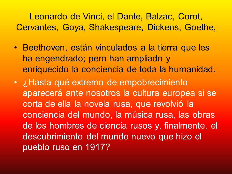 Leonardo de Vinci, el Dante, Balzac, Corot, Cervantes, Goya, Shakespeare, Dickens, Goethe, Beethoven, están vinculados a la tierra que les ha engendra
