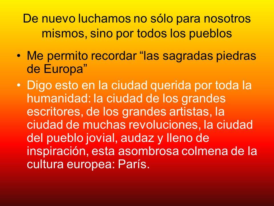 De nuevo luchamos no sólo para nosotros mismos, sino por todos los pueblos Me permito recordar las sagradas piedras de Europa Digo esto en la ciudad q