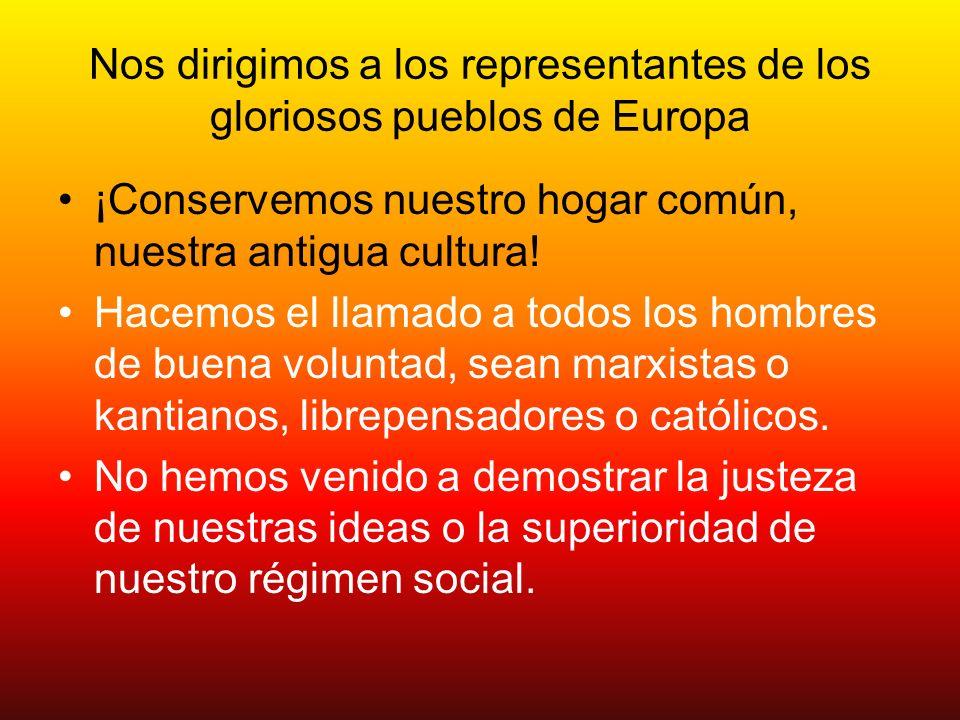 Nos dirigimos a los representantes de los gloriosos pueblos de Europa ¡Conservemos nuestro hogar común, nuestra antigua cultura! Hacemos el llamado a