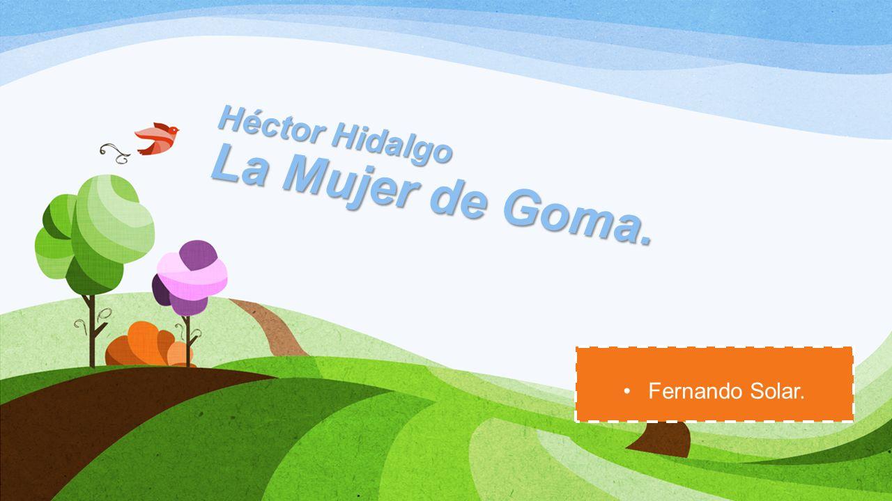 Héctor Hidalgo La Mujer de Goma. Fernando Solar.