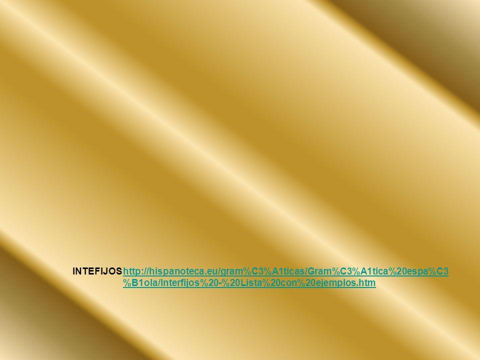 INTEFIJOShttp://hispanoteca.eu/gram%C3%A1ticas/Gram%C3%A1tica%20espa%C3 %B1ola/Interfijos%20-%20Lista%20con%20ejemplos.htm