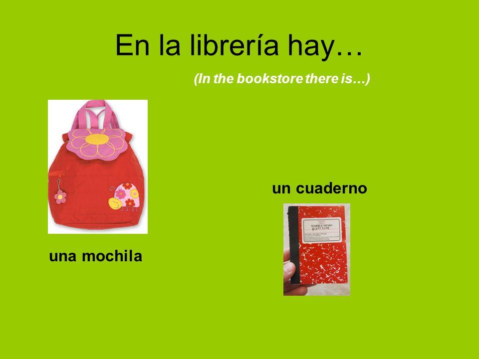 En la librería hay… una mochila un cuaderno (In the bookstore there is…)
