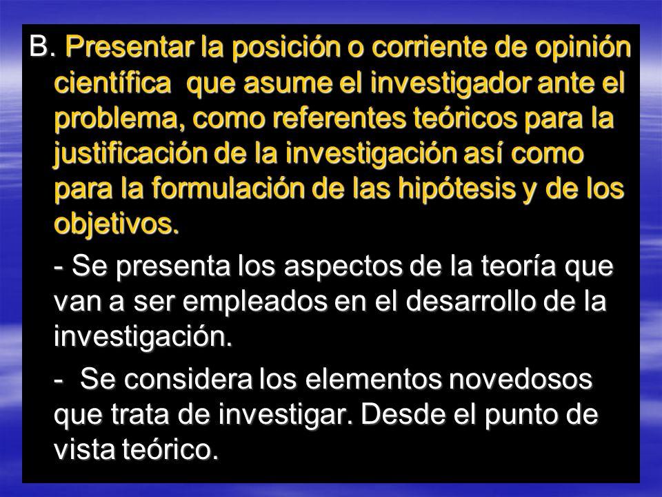 B. Presentar la posición o corriente de opinión científica que asume el investigador ante el problema, como referentes teóricos para la justificación