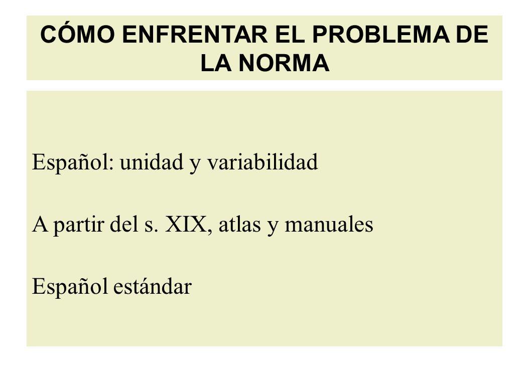 CÓMO ENFRENTAR EL PROBLEMA DE LA NORMA Español: unidad y variabilidad A partir del s.