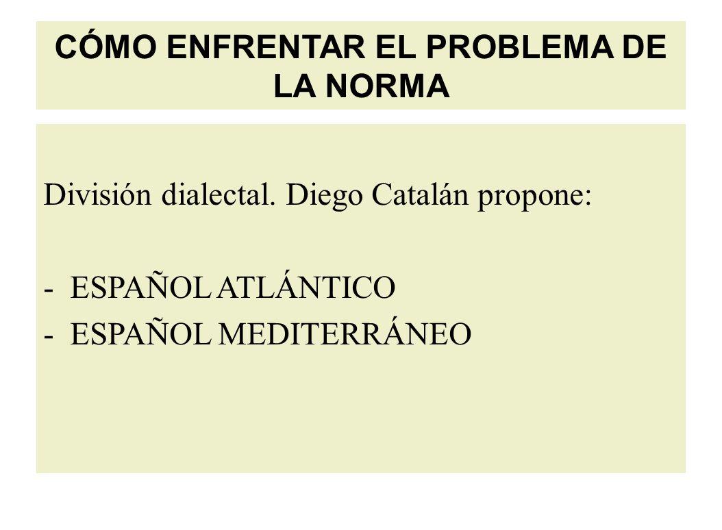 CÓMO ENFRENTAR EL PROBLEMA DE LA NORMA División dialectal.