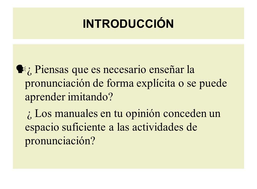 INTRODUCCIÓN ¿ Piensas que es necesario enseñar la pronunciación de forma explícita o se puede aprender imitando.