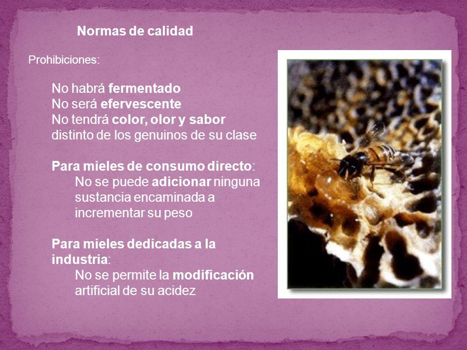 Normas de calidad Prohibiciones: No habrá fermentado No será efervescente No tendrá color, olor y sabor distinto de los genuinos de su clase Para miel