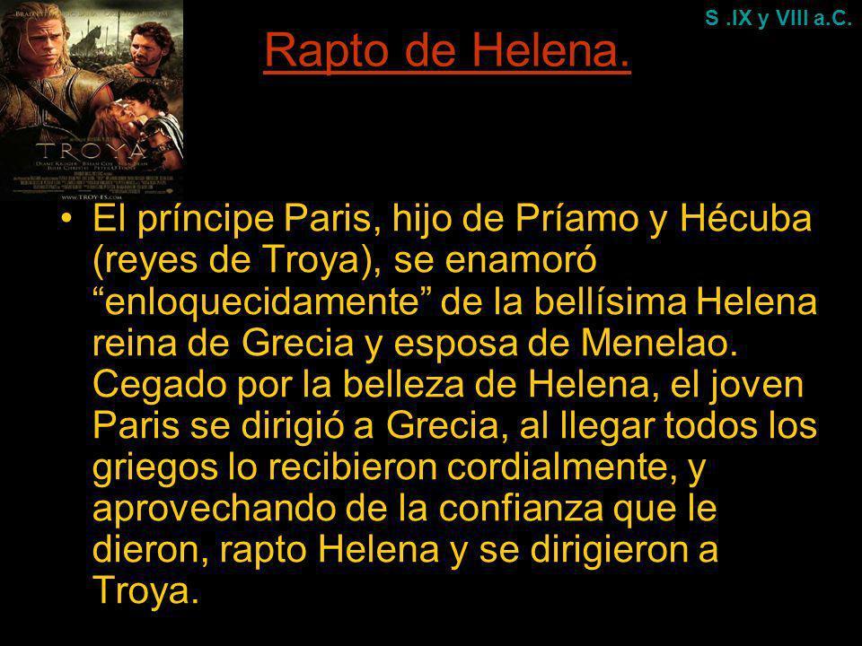 Rapto de Helena. El príncipe Paris, hijo de Príamo y Hécuba (reyes de Troya), se enamoró enloquecidamente de la bellísima Helena reina de Grecia y esp