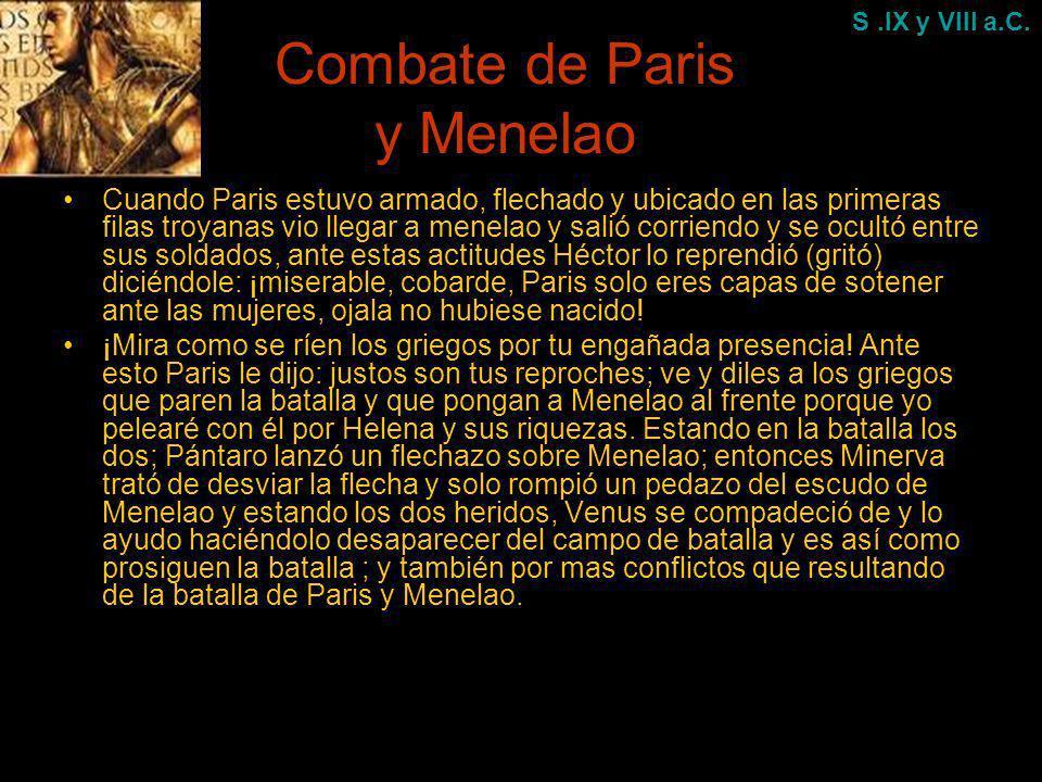 Combate de Paris y Menelao Cuando Paris estuvo armado, flechado y ubicado en las primeras filas troyanas vio llegar a menelao y salió corriendo y se o