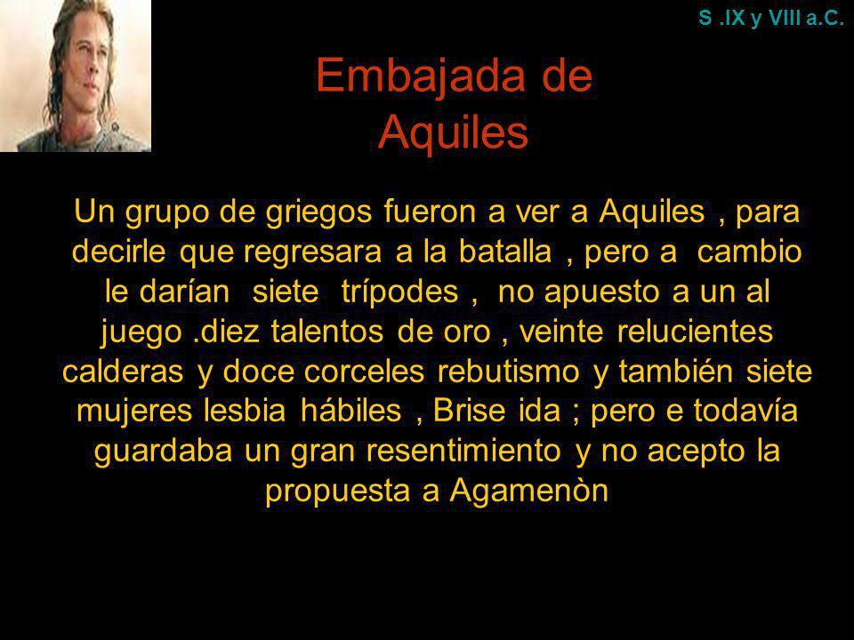 Embajada de Aquiles Un grupo de griegos fueron a ver a Aquiles, para decirle que regresara a la batalla, pero a cambio le darían siete trípodes, no ap