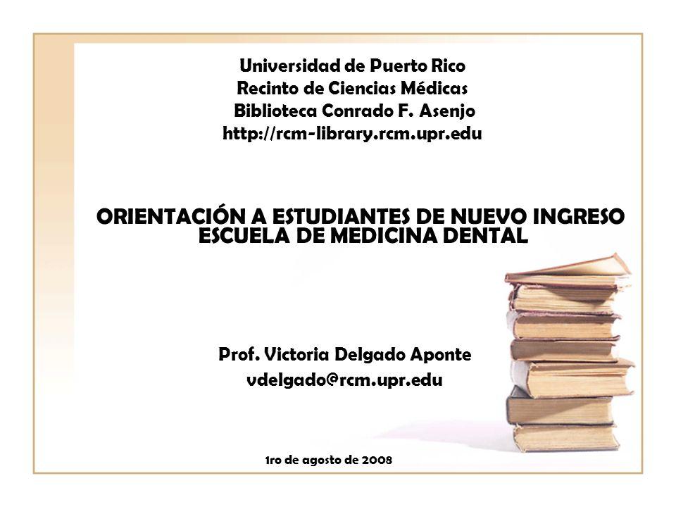 Universidad de Puerto Rico Recinto de Ciencias Médicas Biblioteca Conrado F. Asenjo http://rcm-library.rcm.upr.edu ORIENTACIÓN A ESTUDIANTES DE NUEVO