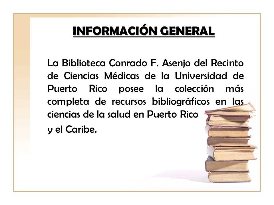 INFORMACIÓN GENERAL La Biblioteca Conrado F. Asenjo del Recinto de Ciencias Médicas de la Universidad de Puerto Rico posee la colección más completa d