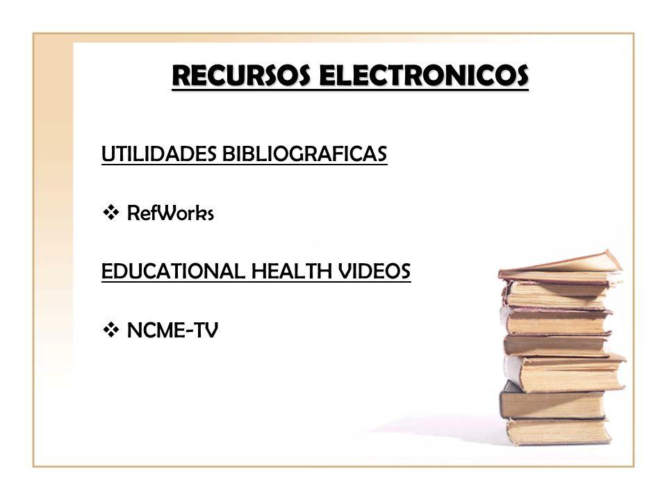 RECURSOS ELECTRONICOS UTILIDADES BIBLIOGRAFICAS RefWorks EDUCATIONAL HEALTH VIDEOS NCME-TV