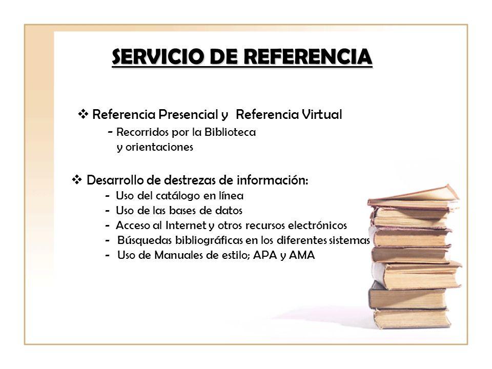 SERVICIO DE REFERENCIA Referencia Presencial y Referencia Virtual - Recorridos por la Biblioteca y orientaciones Desarrollo de destrezas de informació