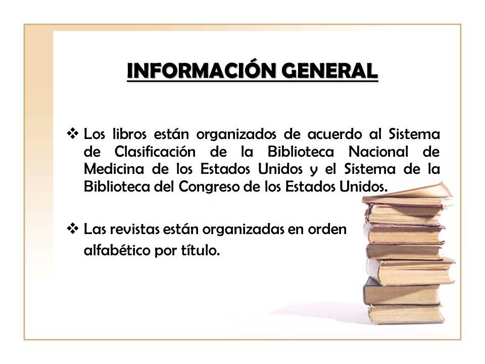 INFORMACIÓN GENERAL Los libros están organizados de acuerdo al Sistema de Clasificación de la Biblioteca Nacional de Medicina de los Estados Unidos y