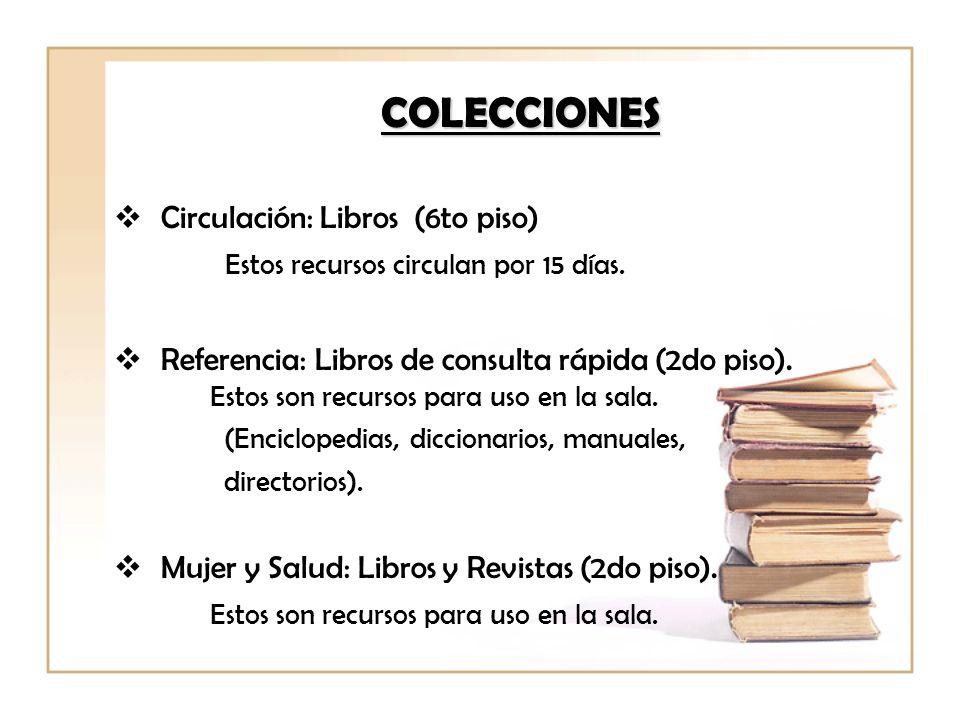 Circulación: Libros (6to piso) Estos recursos circulan por 15 días. Referencia: Libros de consulta rápida (2do piso). Estos son recursos para uso en l