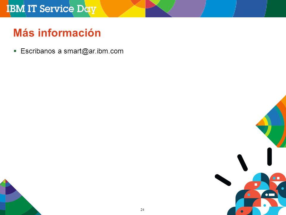 24 Más información Escribanos a smart@ar.ibm.com