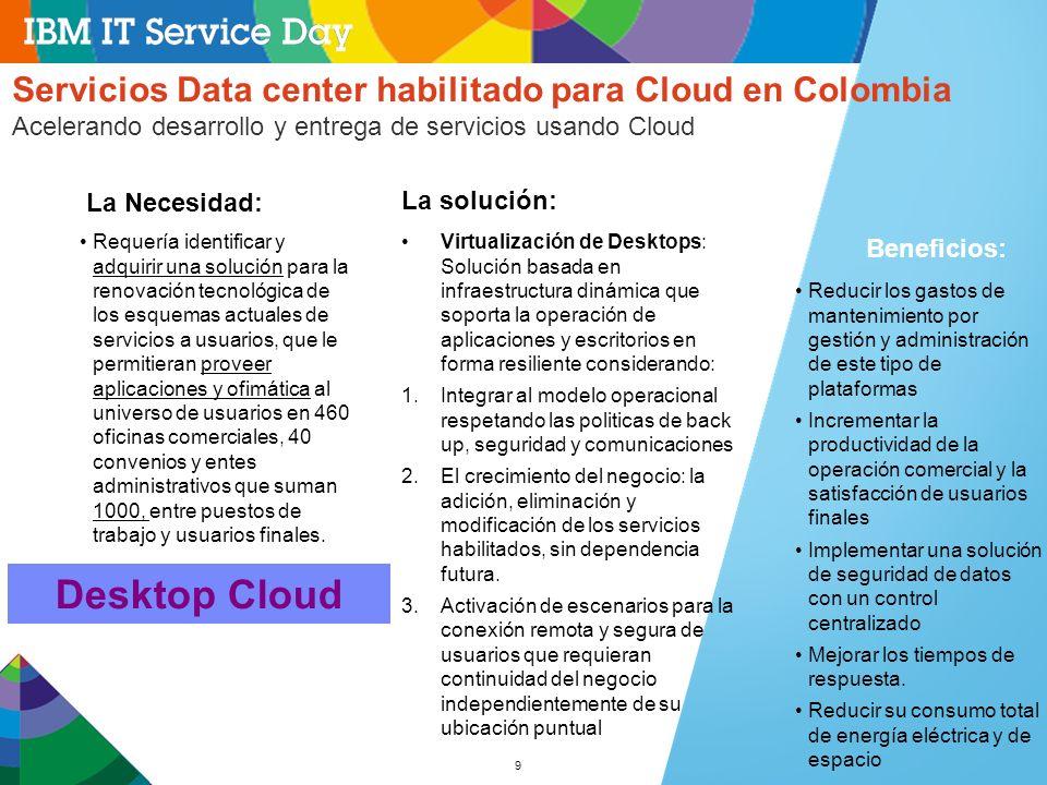9 Servicios Data center habilitado para Cloud en Colombia Acelerando desarrollo y entrega de servicios usando Cloud Requería identificar y adquirir un
