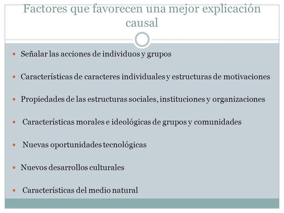 Factores que favorecen una mejor explicación causal Señalar las acciones de individuos y grupos Características de caracteres individuales y estructur